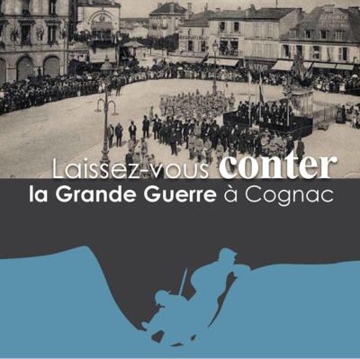 Laissez-vous conter Cognac pendant la Grande Guerre livret édité par Cognac ville d'art et d'histoire